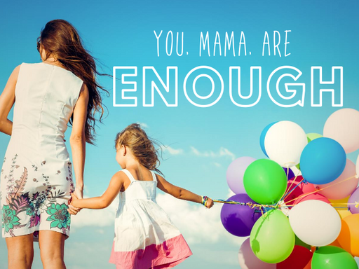 You, Mama, Are Enough