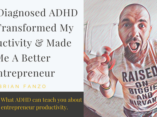What ADHD can teach you about entrepreneur productivity