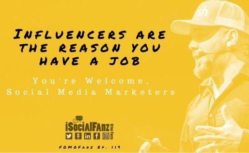 Influencers are the Reason You Have a Job (You're Welcome, Social Media Marketers)