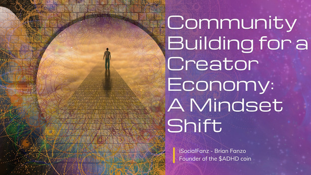 Community Building for a Creator Economy: A Mindset Shift