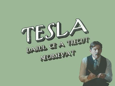 Tesla - darul ce a trecut neobservat