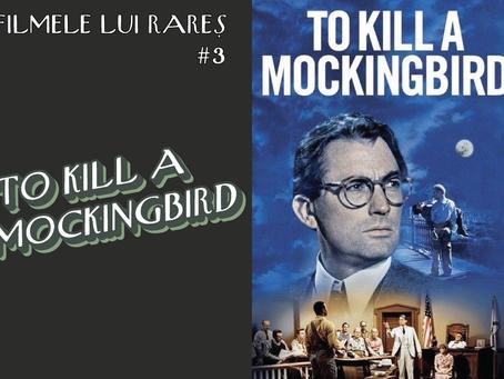 To Kill a Mockingbird - Filmele lui Rareș #3