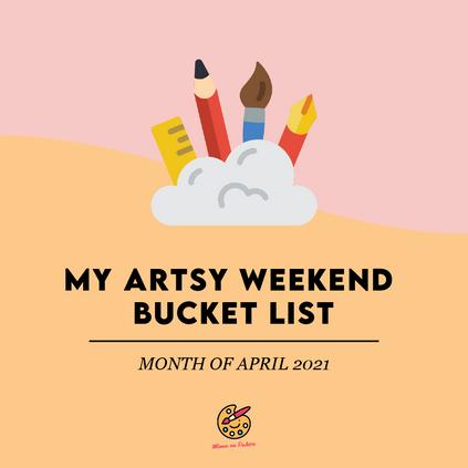 My Artsy Weekend Bucket List (April)