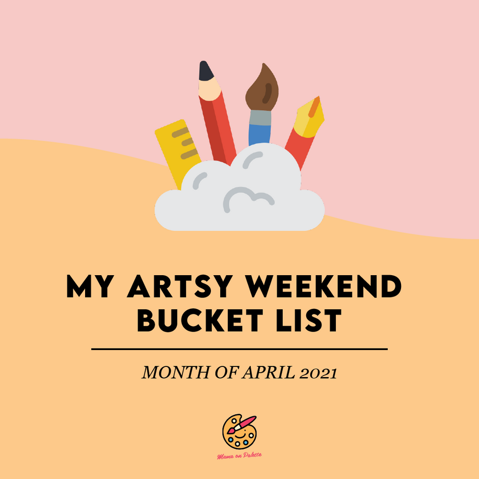 My Artsy Weekend Bucket List (April)