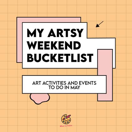 My Artsy Weekend Bucket List (May)