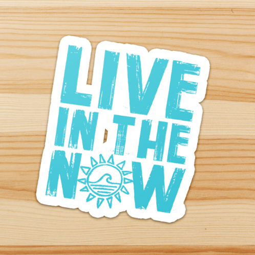 LIVE IN THE NOW Sticker