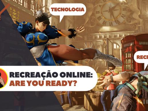RECREAÇÃO ONLINE: ARE YOU READY?