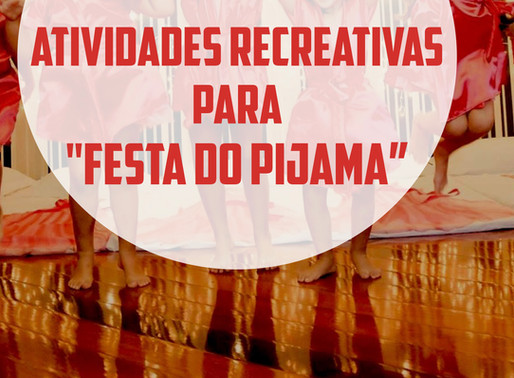 ATIVIDADES RECREATIVAS PARA FESTA DO PIJAMA (TEMÁTICA)