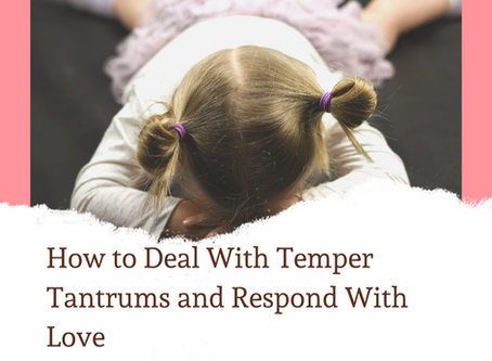How to Deal With Temper Tantrums and Respond With Love