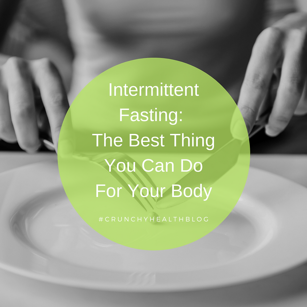 Intermittent Fasting: The Best Thing You Can Do For Your Body