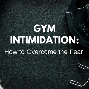 Gym Intimidation: How to Overcome the Fear