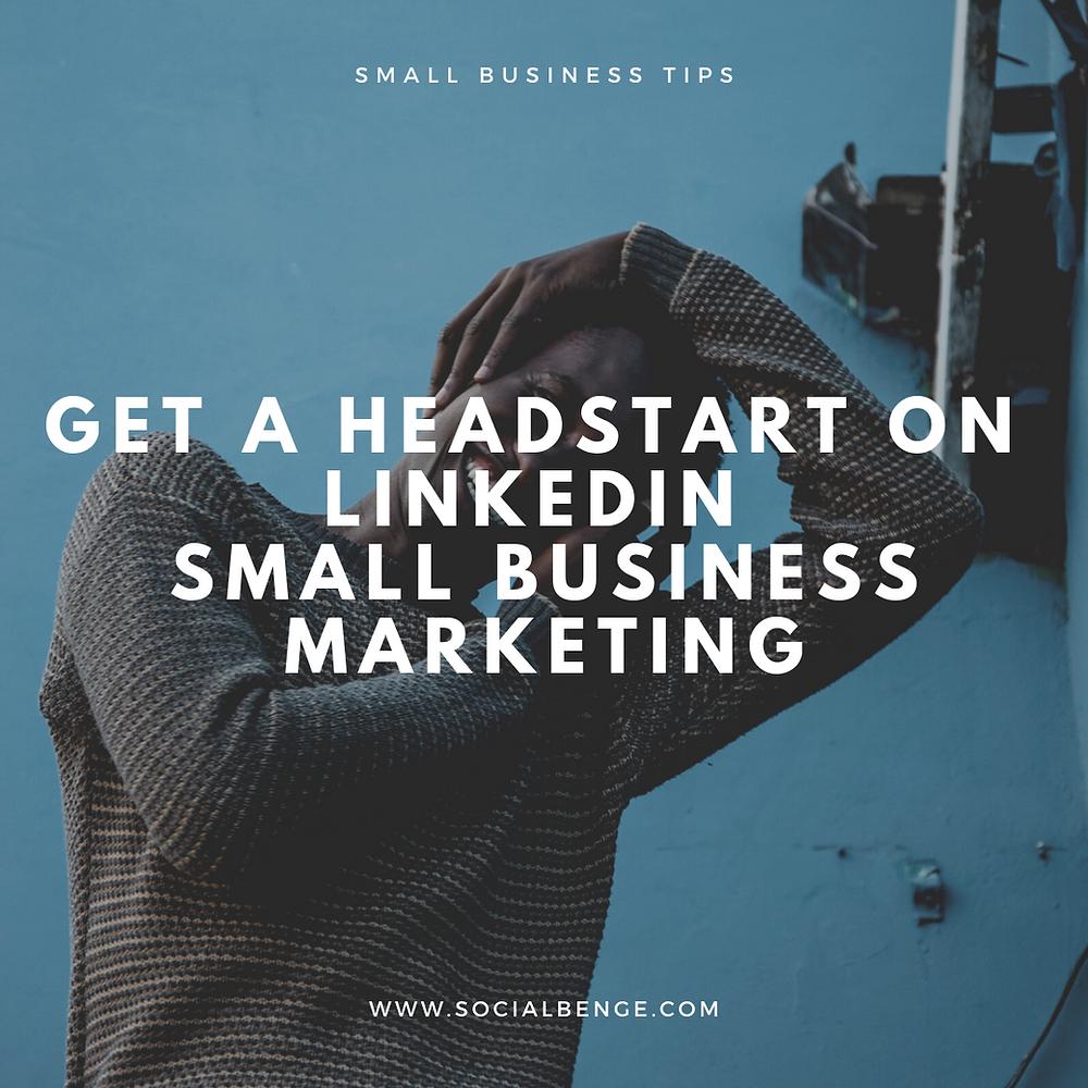 Get a Headstart on LinkedIn Small Business Marketing