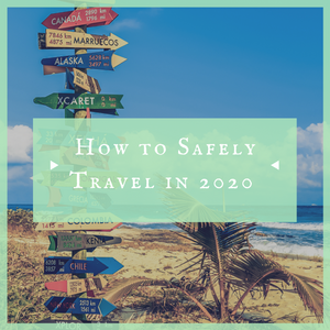 How to Safely Travel in 2020