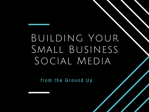 Building Your Small Business Social Media from the Ground Up