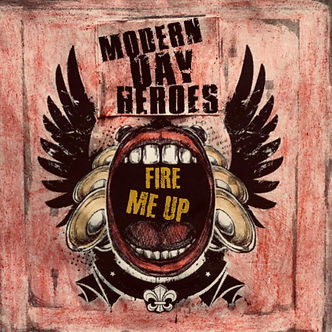 Modern Day Heroes - Fire Me Up