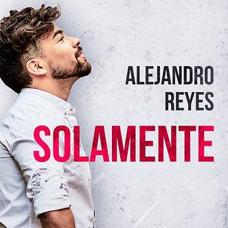 Alejandro Reyes - Solamente