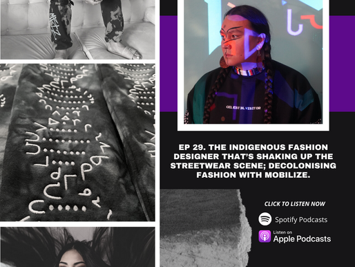 Ep 29. The indigenous fashion designer that's shaking up the streetwear scene; introducing mobilize.