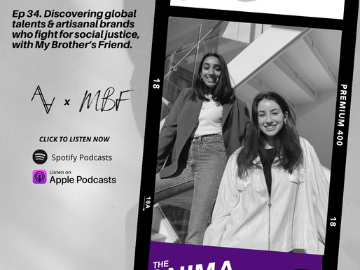Ep 34. Discovering global talents & artisanal brands who fight for social justice, with MBF.