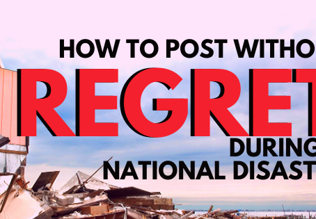 How To Post without Regret During a Natural Disaster