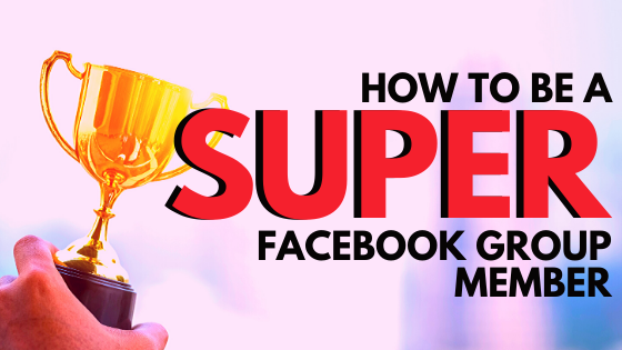 How To Be a Super Facebook Group Member