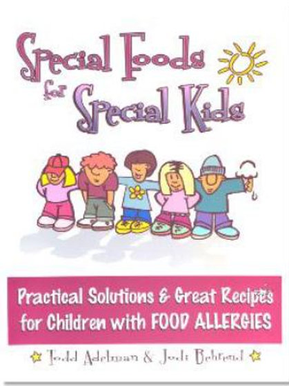 Special Foods for Special Kids: Practical Solutions and Great Recipes for Chil