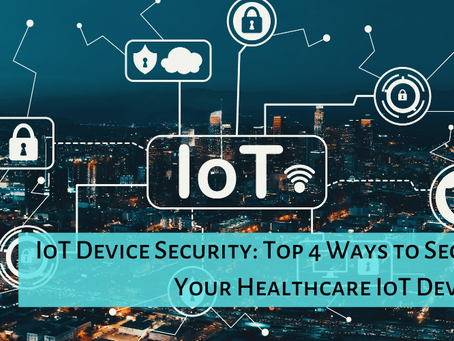 IoT Device Security: Top 4 Ways to Secure Your Healthcare IoT Devices