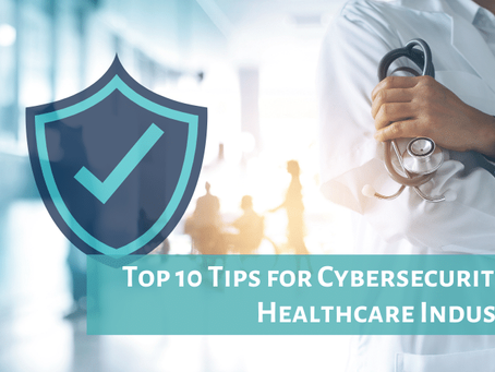 Top 10 Tips for Cybersecurity in Healthcare Industry