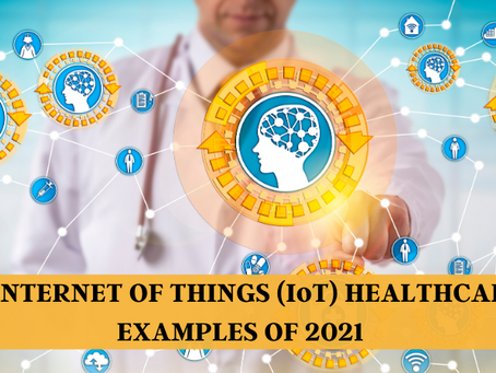 10 Internet of Things (IoT) Healthcare Examples of 2021