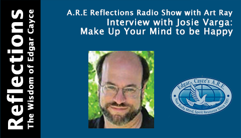 Interview with Josie Varga: Make Up Your Mind to be Happy on A.R.E. Reflections Radio Show with Art Ray
