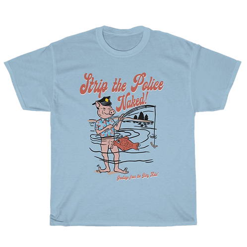 STRIP THE POLICE NAKED T-SHIRT
