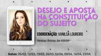Desejo e aposta na constituição do sujeito :: Sextas-feiras, às 15h30