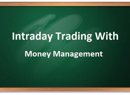 INTRADAY TRADING WITH MONEY MANAGEMENT-इंट्राडे ट्रेडिंग में मनी मैनेजमेंट क्यों जरुरी है?