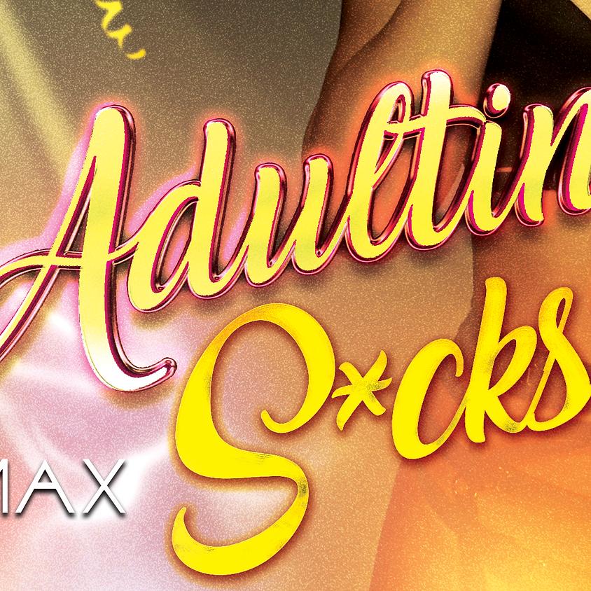 Adulting S*cks
