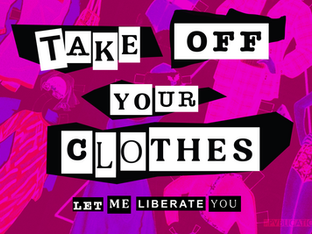 Take Off Your Clothes, Let Me Liberate You