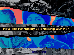How The Patriarchy Is Breaking Our Men