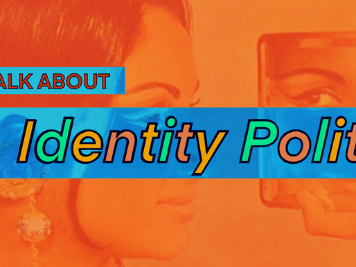 Let's Talk About Identity Politics
