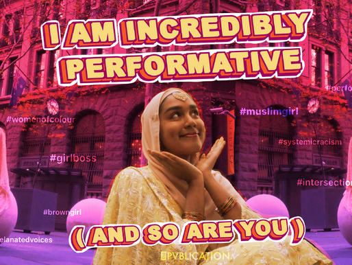 I Am Incredibly Performative (and so are you)