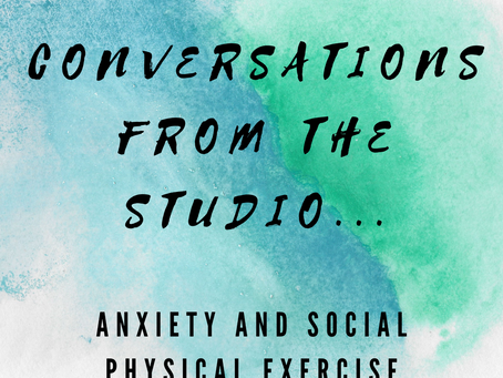Conversations from the studio - Anxiety and Physical exercise!