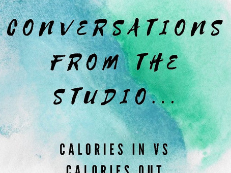 Conversations from the Studio - Calories in vs calories out