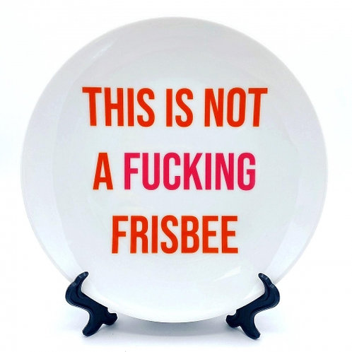 This Is Not A Fucking Frisbee Ceramic Plate