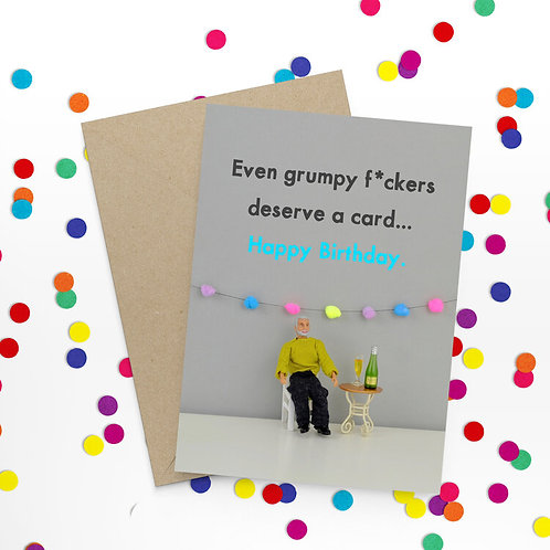 Even Grumpy F*ckers Deserve A Card Greetings Card