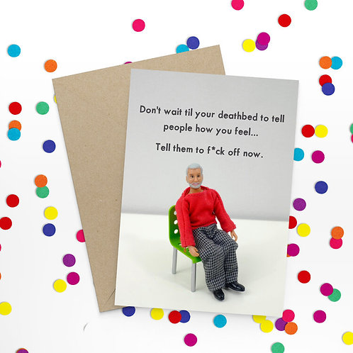 Don't Wait Until Your Deathbed Greeting Card