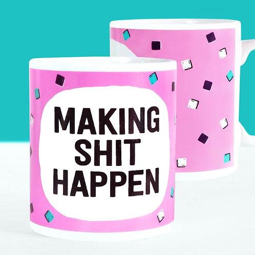 Making Shit Happen Mug