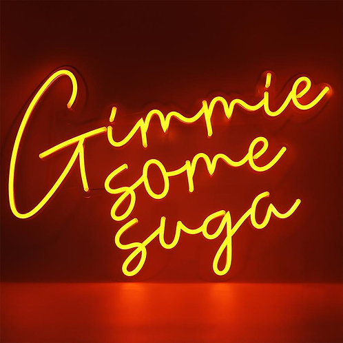 Gimme Some Suga Neon Sign