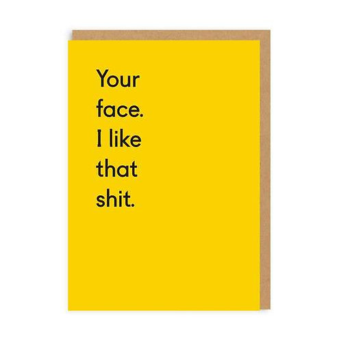 Your Face. I Like That Shit Greetings Card