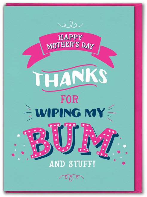 Mum, Thanks for wiping my bum and stuff