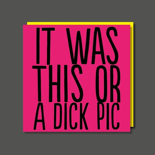 It Was This Or A Dick Pic