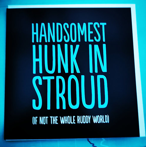 Handsomest Hunk In Stroud