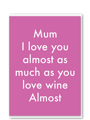 Mum almost as much as wine