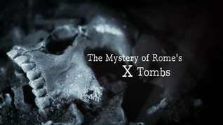 The Mystery of Rome's X Tombs